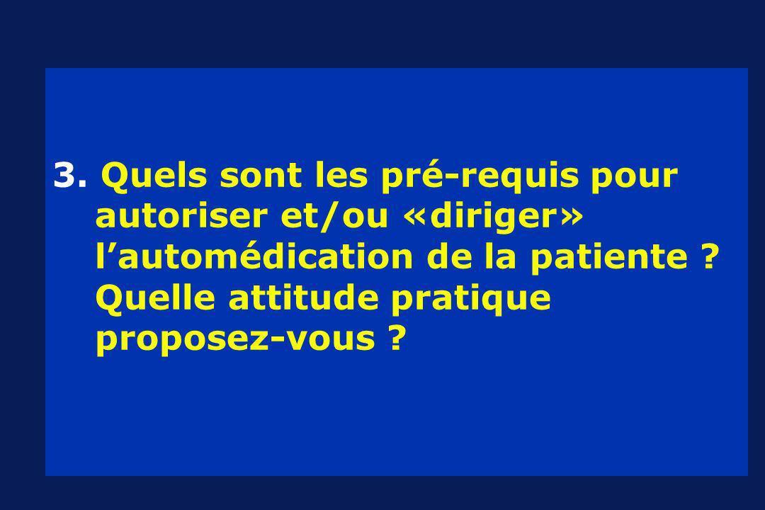 3. Quels sont les pré-requis pour autoriser et/ou «diriger» lautomédication de la patiente .