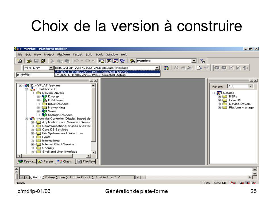 jc/md/lp-01/06Génération de plate-forme25 Choix de la version à construire