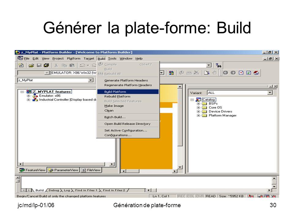 jc/md/lp-01/06Génération de plate-forme30 Générer la plate-forme: Build