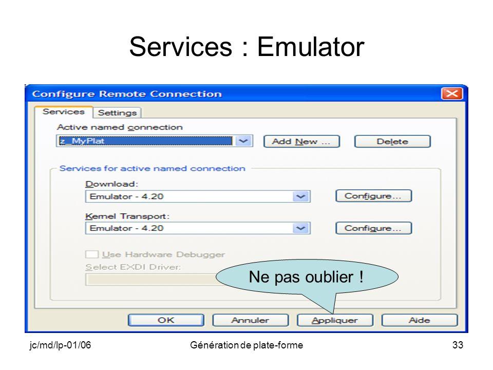 jc/md/lp-01/06Génération de plate-forme33 Services : Emulator Ne pas oublier !