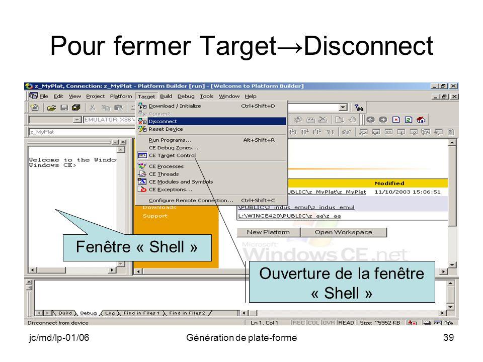 jc/md/lp-01/06Génération de plate-forme39 Pour fermer TargetDisconnect Fenêtre « Shell » Ouverture de la fenêtre « Shell »