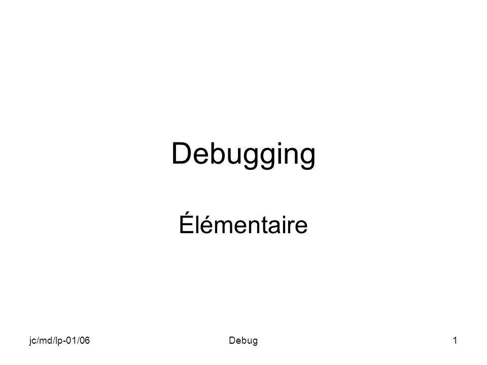jc/md/lp-01/06Debug2 Objectif du chapitre Premier contact avec les outils de mise au point Génération en vue de debug Usage des points darrêt, pas à pas Visualisations diverses –Code –Variables –Mémoire –Pile –…