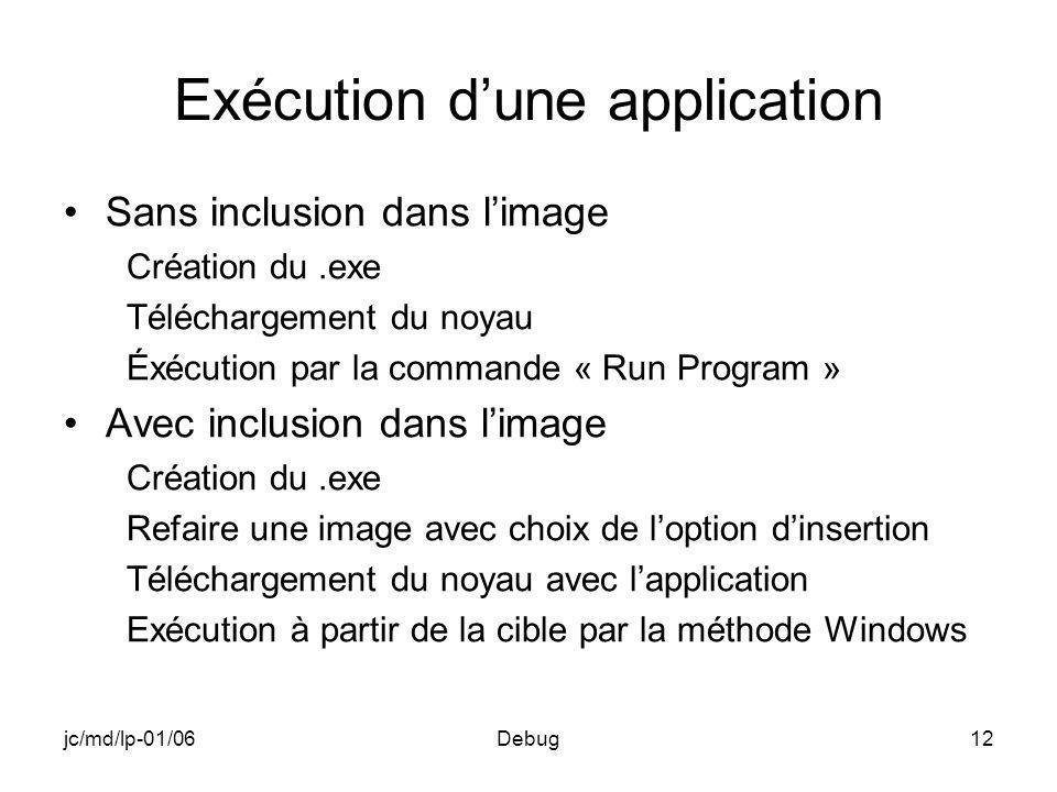 jc/md/lp-01/06Debug12 Exécution dune application Sans inclusion dans limage Création du.exe Téléchargement du noyau Éxécution par la commande « Run Pr