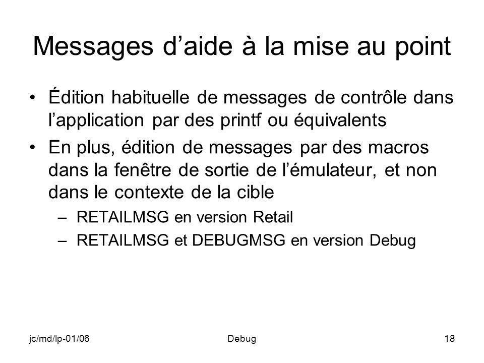 jc/md/lp-01/06Debug18 Messages daide à la mise au point Édition habituelle de messages de contrôle dans lapplication par des printf ou équivalents En