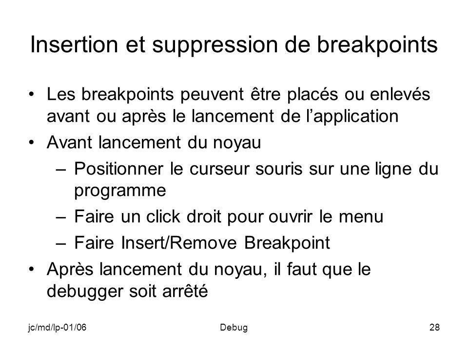 jc/md/lp-01/06Debug28 Insertion et suppression de breakpoints Les breakpoints peuvent être placés ou enlevés avant ou après le lancement de lapplicati