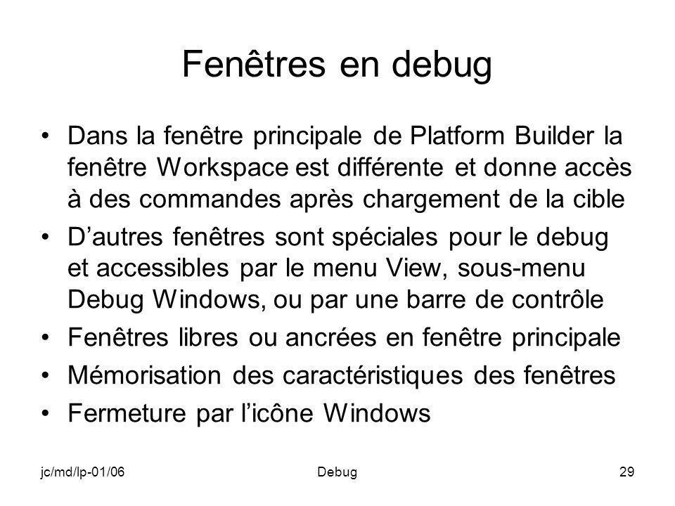 jc/md/lp-01/06Debug29 Fenêtres en debug Dans la fenêtre principale de Platform Builder la fenêtre Workspace est différente et donne accès à des comman