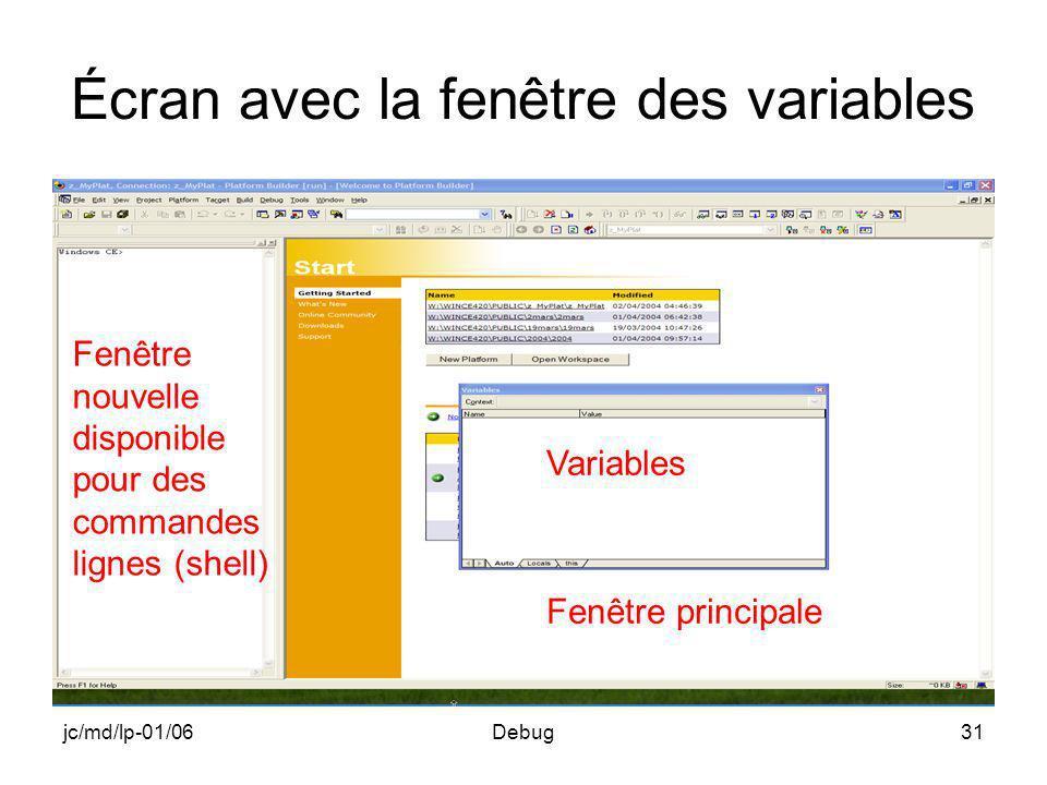 jc/md/lp-01/06Debug31 Écran avec la fenêtre des variables Fenêtre nouvelle disponible pour des commandes lignes (shell) Variables Fenêtre principale