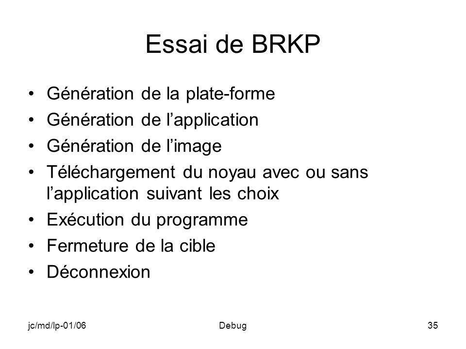 jc/md/lp-01/06Debug35 Essai de BRKP Génération de la plate-forme Génération de lapplication Génération de limage Téléchargement du noyau avec ou sans