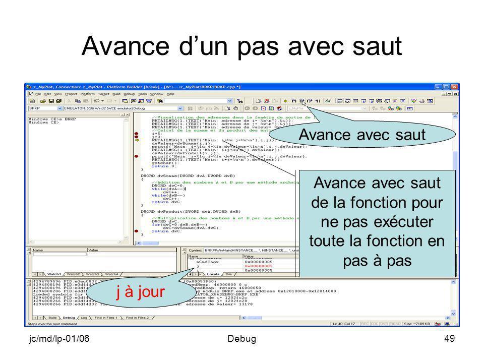 jc/md/lp-01/06Debug49 Avance dun pas avec saut Avance avec saut de la fonction pour ne pas exécuter toute la fonction en pas à pas Avance avec saut j