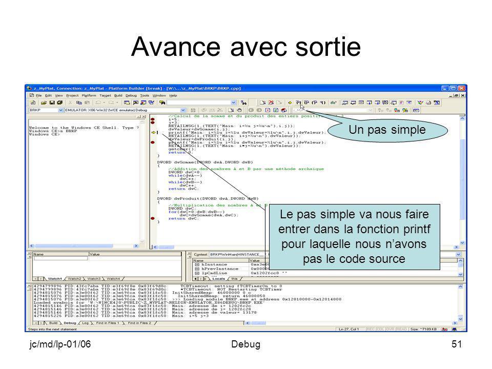 jc/md/lp-01/06Debug51 Avance avec sortie Le pas simple va nous faire entrer dans la fonction printf pour laquelle nous navons pas le code source Un pa