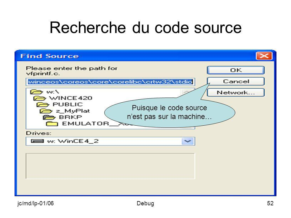 jc/md/lp-01/06Debug52 Recherche du code source Puisque le code source nest pas sur la machine…