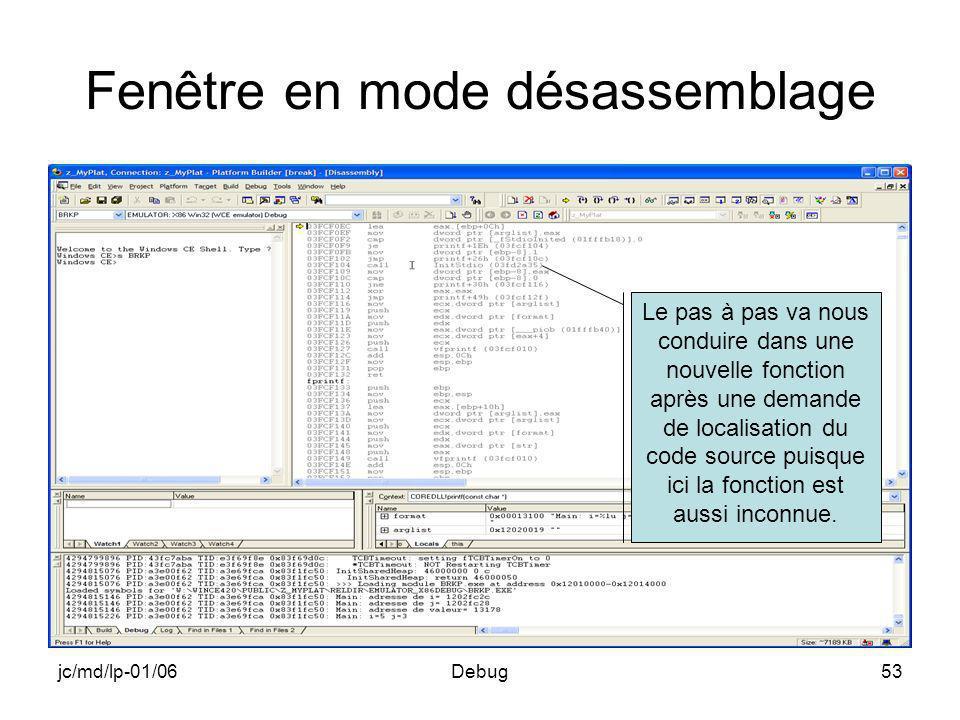 jc/md/lp-01/06Debug53 Fenêtre en mode désassemblage Le pas à pas va nous conduire dans une nouvelle fonction après une demande de localisation du code