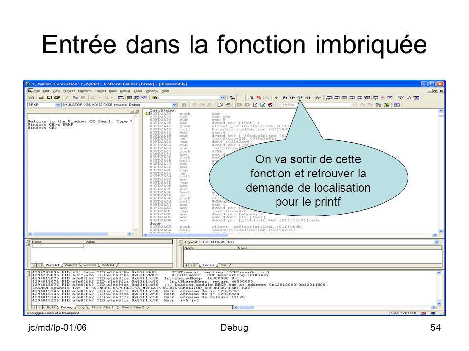 jc/md/lp-01/06Debug54 Entrée dans la fonction imbriquée On va sortir de cette fonction et retrouver la demande de localisation pour le printf