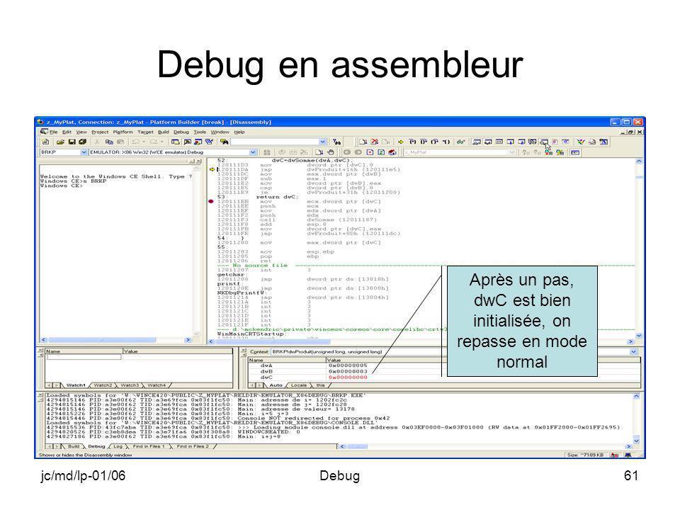 jc/md/lp-01/06Debug61 Debug en assembleur Après un pas, dwC est bien initialisée, on repasse en mode normal