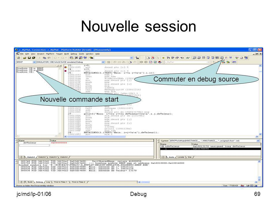 jc/md/lp-01/06Debug69 Nouvelle session Nouvelle commande start Commuter en debug source