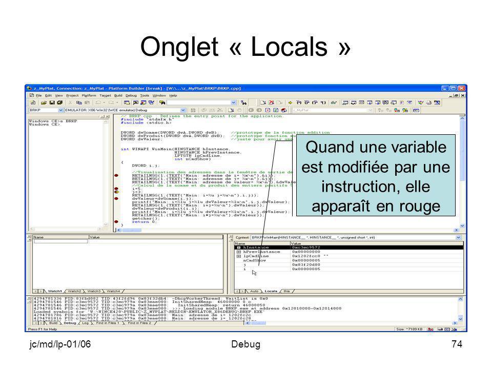 jc/md/lp-01/06Debug74 Onglet « Locals » Quand une variable est modifiée par une instruction, elle apparaît en rouge