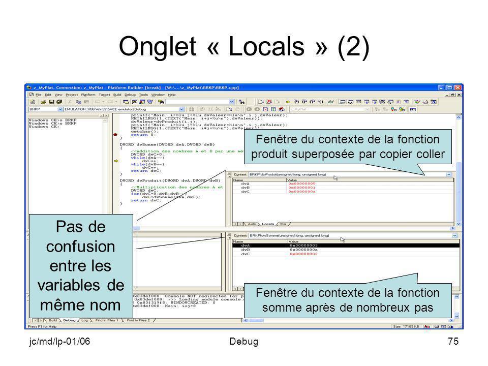 jc/md/lp-01/06Debug75 Onglet « Locals » (2) Pas de confusion entre les variables de même nom Fenêtre du contexte de la fonction produit superposée par