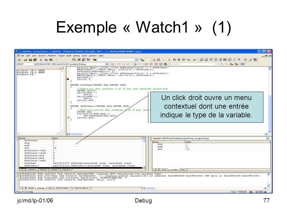 jc/md/lp-01/06Debug77 Exemple « Watch1 » (1) Un click droit ouvre un menu contextuel dont une entrée indique le type de la variable.