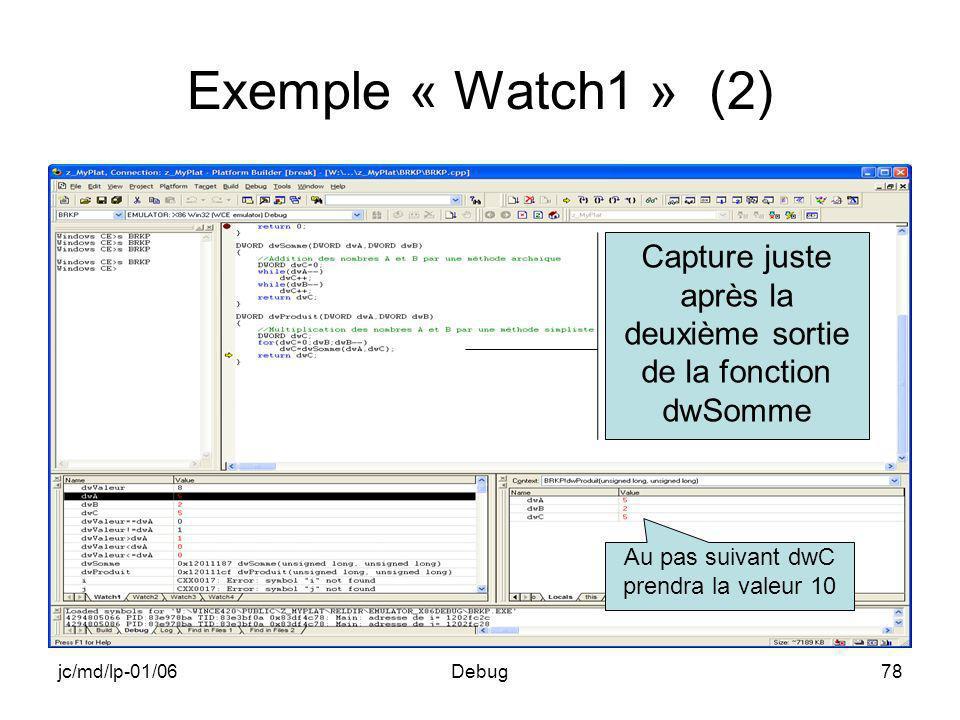 jc/md/lp-01/06Debug78 Exemple « Watch1 » (2) Capture juste après la deuxième sortie de la fonction dwSomme Au pas suivant dwC prendra la valeur 10