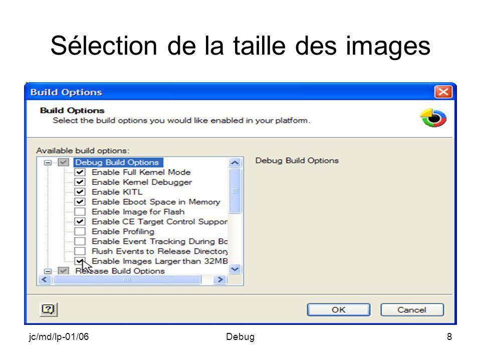 jc/md/lp-01/06Debug19 Macro RETAILMSG RETAILMSG(cond, printf_exp) Impression si la condition est vraie de ce quon mettrait dans un printf Impression faite par une fonction équivalente à printf mais qui écrit dans la fenêtre de sortie de lémulateur et non dans la cible émulée Exemple : RETAILMSG(1,(TEXT( Main: adresse de i= %x\n ),&i)); Équivalent dans la fenêtre de sortie à : printf( Main: adresse de i= %x\n ,&i);
