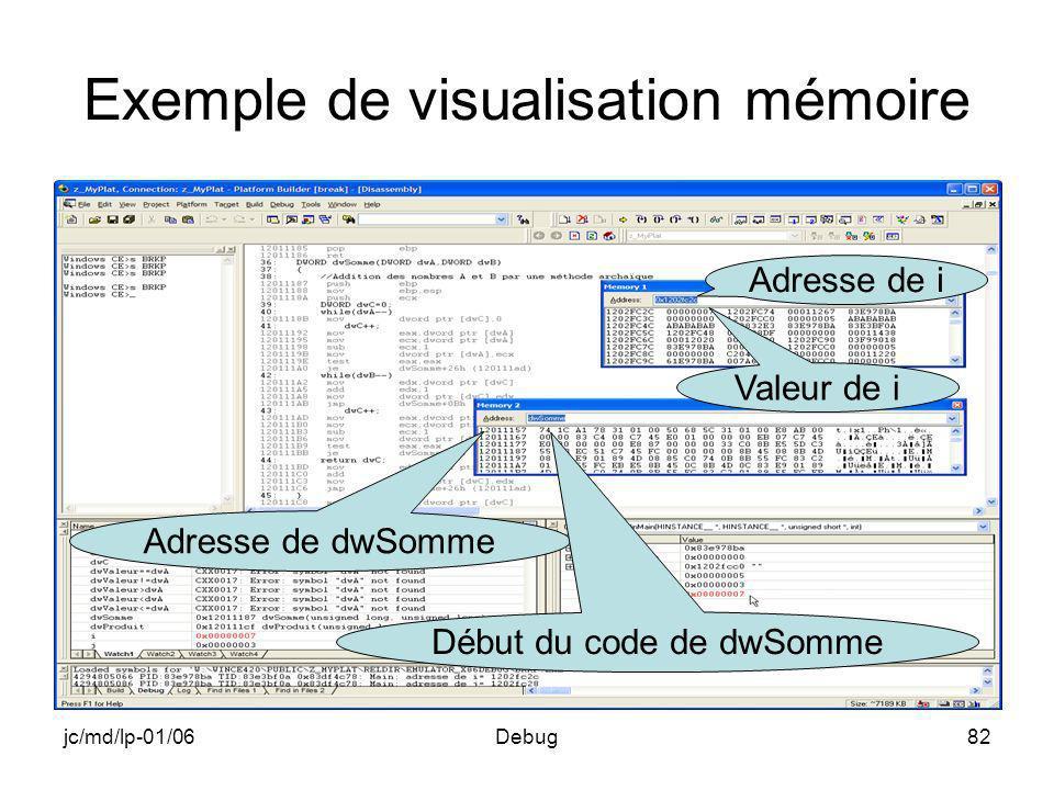 jc/md/lp-01/06Debug82 Exemple de visualisation mémoire Adresse de i Valeur de i Adresse de dwSomme Début du code de dwSomme