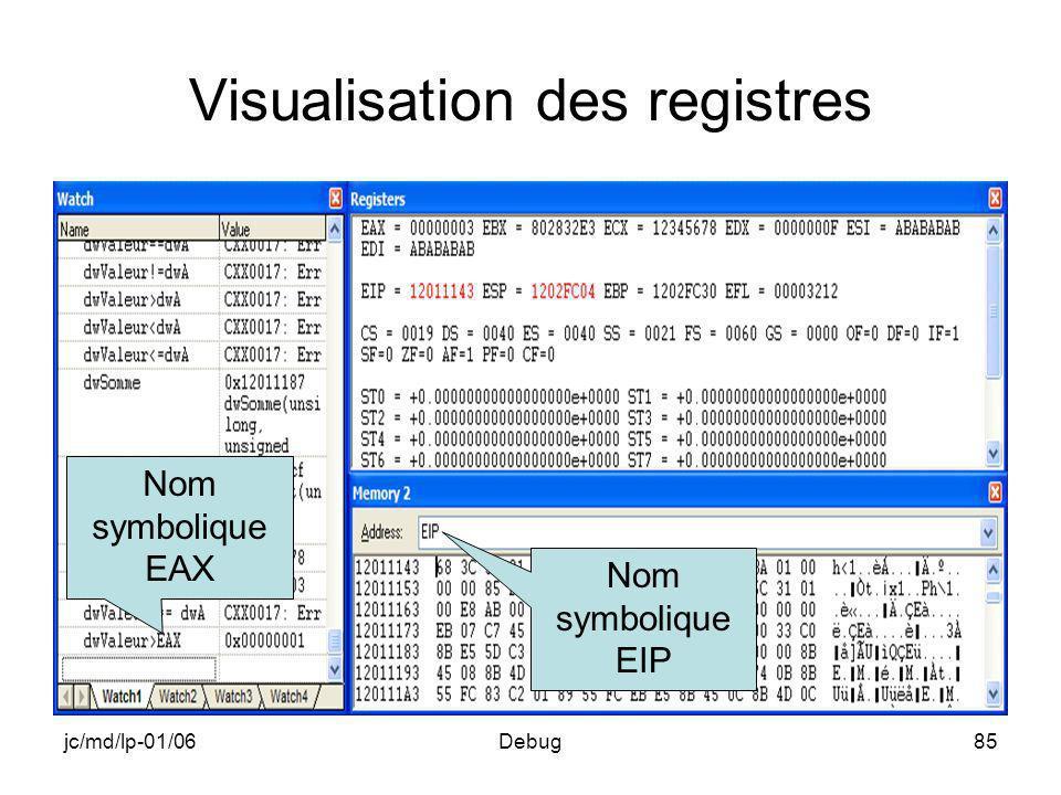 jc/md/lp-01/06Debug85 Visualisation des registres Nom symbolique EAX Nom symbolique EIP