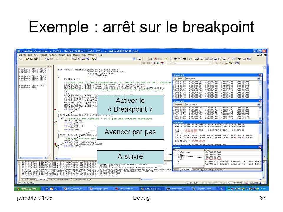 jc/md/lp-01/06Debug87 Exemple : arrêt sur le breakpoint Avancer par pas À suivre Activer le « Breakpoint »