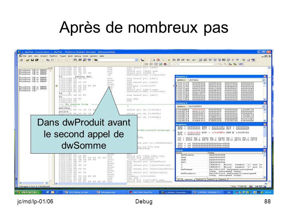 jc/md/lp-01/06Debug88 Après de nombreux pas Dans dwProduit avant le second appel de dwSomme