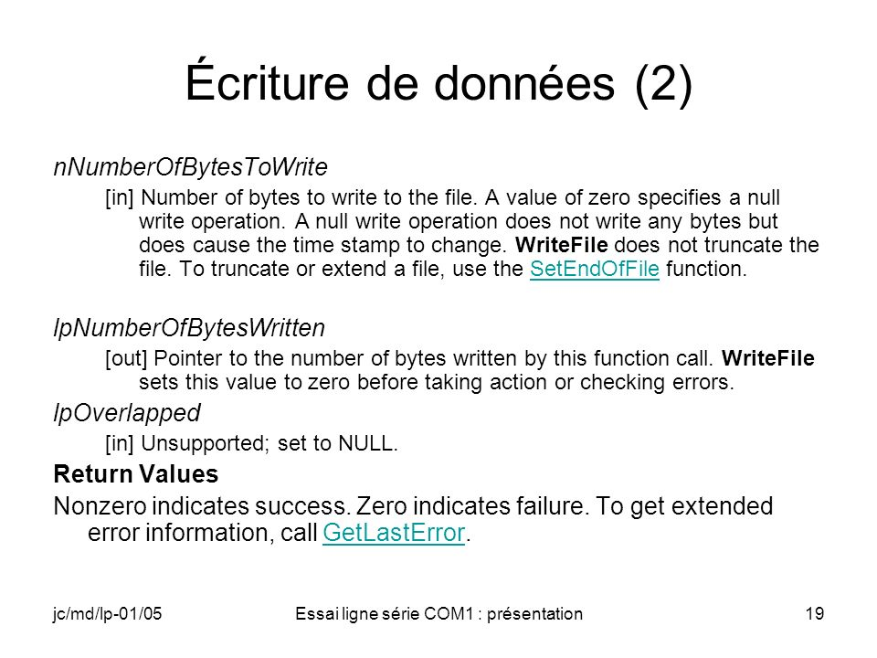 jc/md/lp-01/05Essai ligne série COM1 : présentation19 Écriture de données (2) nNumberOfBytesToWrite [in] Number of bytes to write to the file. A value