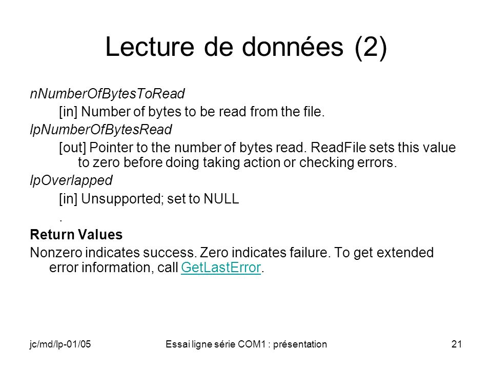 jc/md/lp-01/05Essai ligne série COM1 : présentation21 Lecture de données (2) nNumberOfBytesToRead [in] Number of bytes to be read from the file.