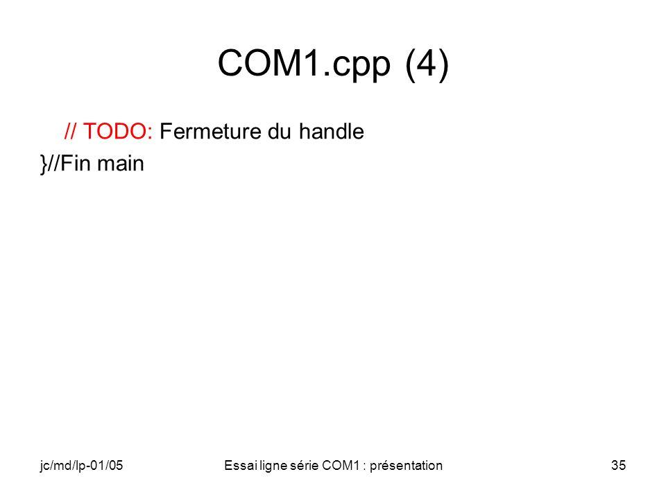 jc/md/lp-01/05Essai ligne série COM1 : présentation35 COM1.cpp (4) // TODO: Fermeture du handle }//Fin main