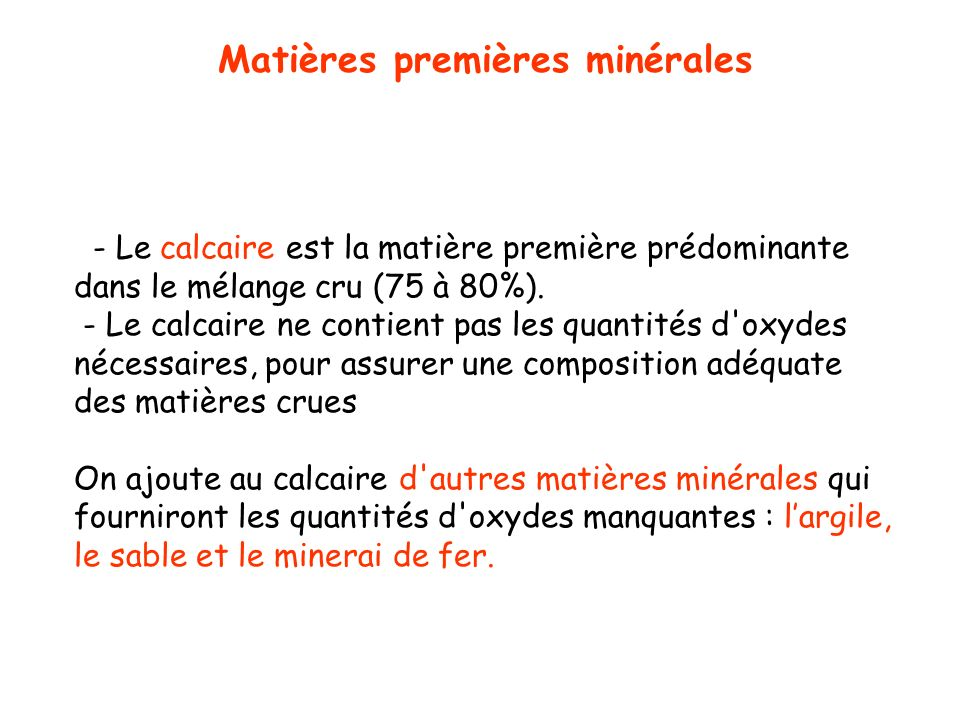 Source de CaO : calcite, aragonite, dolomite Source de SiO 2 : quartz, feldspath, opale, argile, micas Source de Al 2 O 3 : argile, feldspath, gibbsite (Al(OH)3) Source de Fe 2 O 3 : hématite, magnétite, goethite, limonite, sidérite