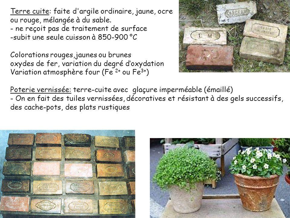 Terre cuite: faite d'argile ordinaire, jaune, ocre ou rouge, mélangée à du sable. - ne reçoit pas de traitement de surface -subit une seule cuisson à