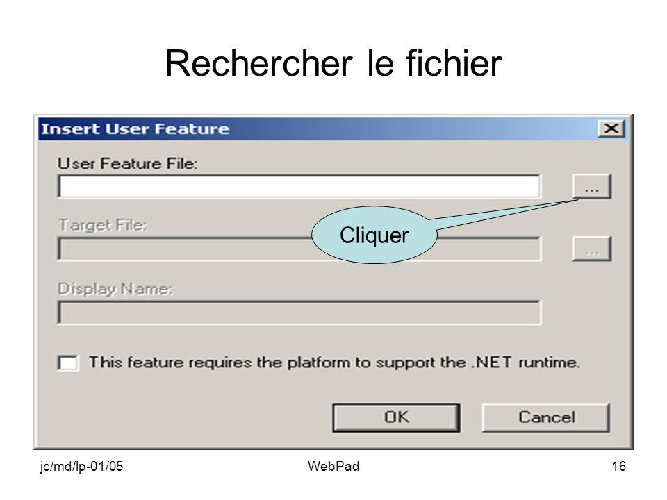 jc/md/lp-01/05WebPad16 Rechercher le fichier Cliquer