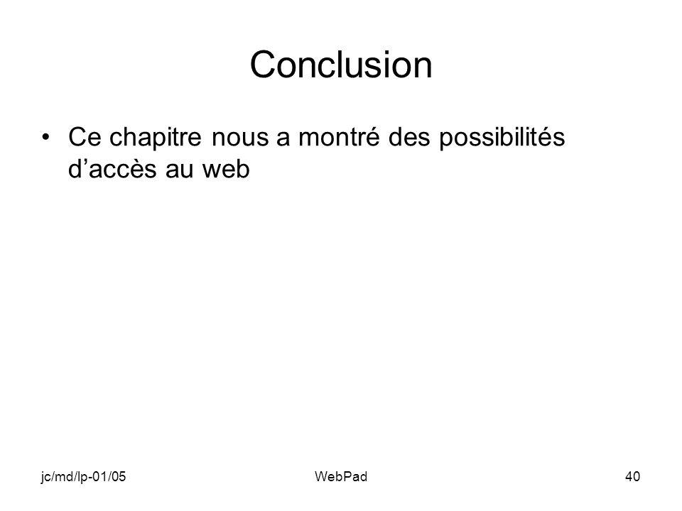 jc/md/lp-01/05WebPad40 Conclusion Ce chapitre nous a montré des possibilités daccès au web