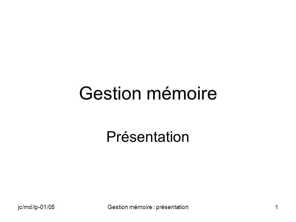 jc/md/lp-01/05Gestion mémoire : présentation1 Gestion mémoire Présentation