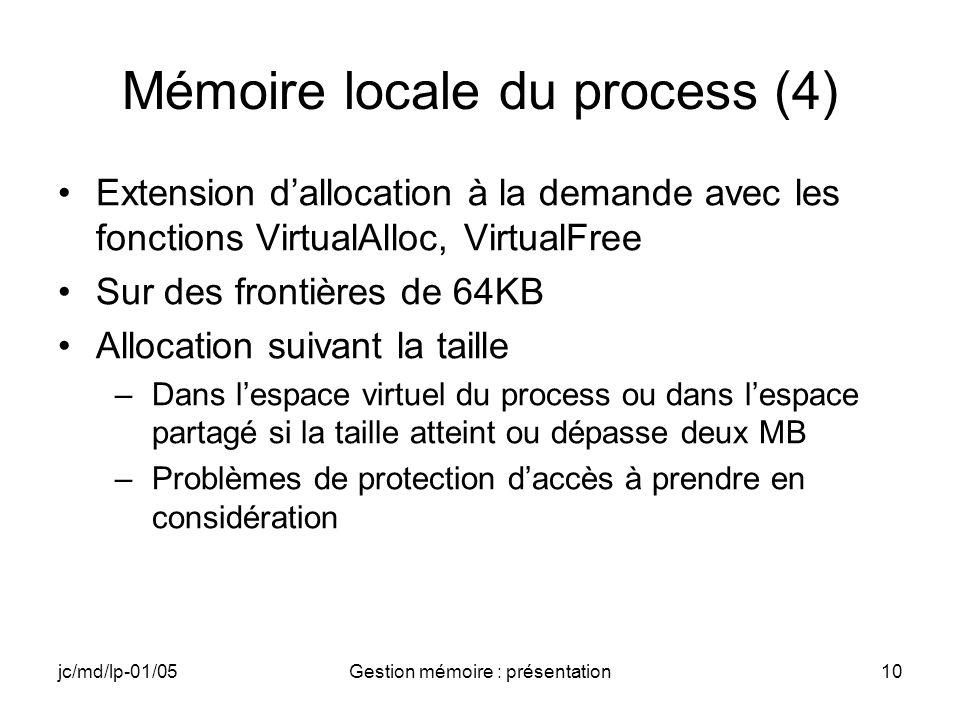 jc/md/lp-01/05Gestion mémoire : présentation10 Mémoire locale du process (4) Extension dallocation à la demande avec les fonctions VirtualAlloc, Virtu