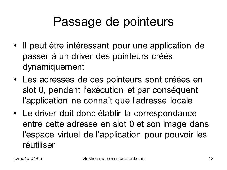 jc/md/lp-01/05Gestion mémoire : présentation12 Passage de pointeurs Il peut être intéressant pour une application de passer à un driver des pointeurs