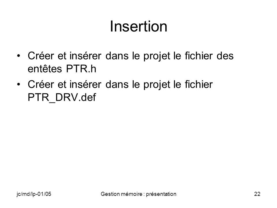 jc/md/lp-01/05Gestion mémoire : présentation22 Insertion Créer et insérer dans le projet le fichier des entêtes PTR.h Créer et insérer dans le projet