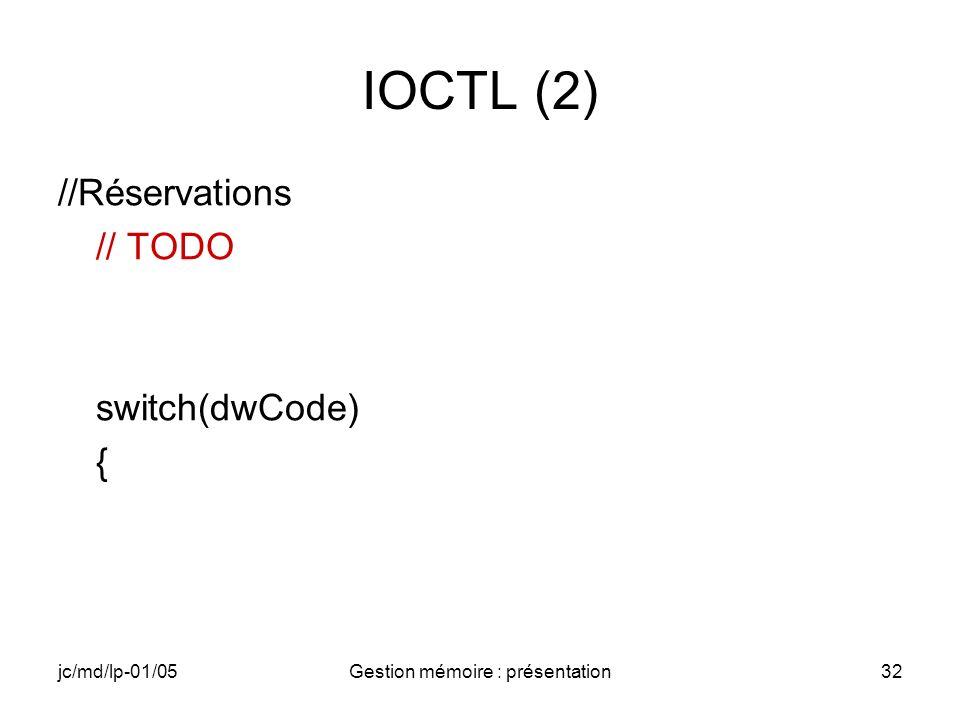 jc/md/lp-01/05Gestion mémoire : présentation32 IOCTL (2) //Réservations // TODO switch(dwCode) {