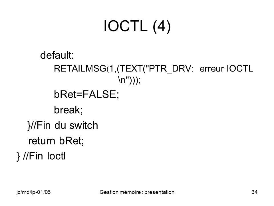 jc/md/lp-01/05Gestion mémoire : présentation34 IOCTL (4) default: RETAILMSG ( 1,(TEXT(