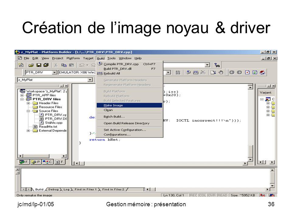 jc/md/lp-01/05Gestion mémoire : présentation36 Création de limage noyau & driver
