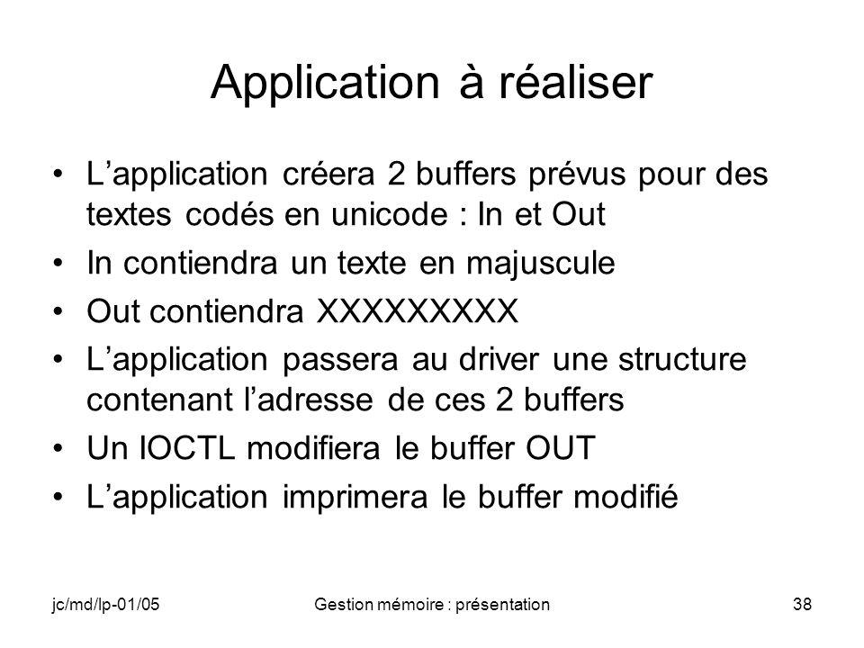 jc/md/lp-01/05Gestion mémoire : présentation38 Application à réaliser Lapplication créera 2 buffers prévus pour des textes codés en unicode : In et Ou