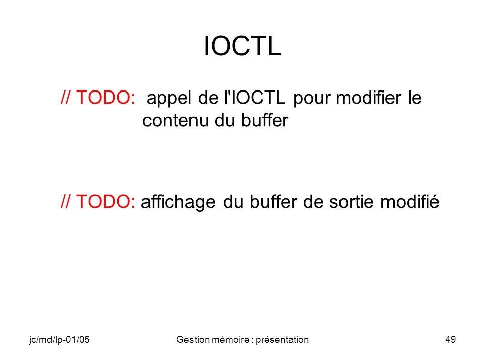 jc/md/lp-01/05Gestion mémoire : présentation49 IOCTL // TODO: appel de l'IOCTL pour modifier le contenu du buffer // TODO: affichage du buffer de sort