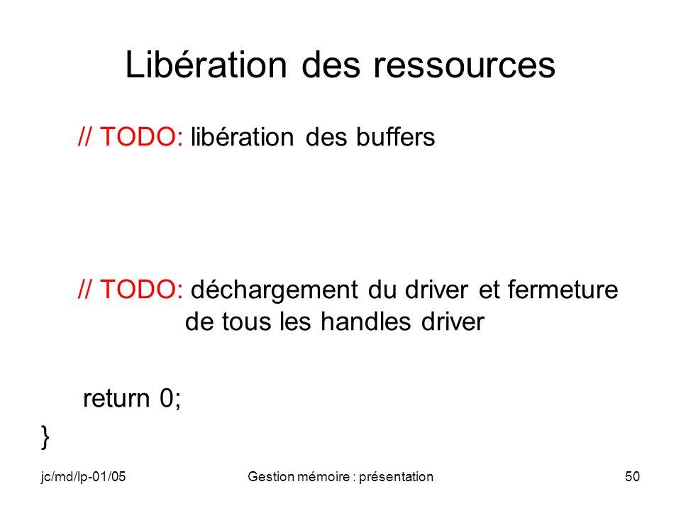 jc/md/lp-01/05Gestion mémoire : présentation50 Libération des ressources // TODO: libération des buffers // TODO: déchargement du driver et fermeture