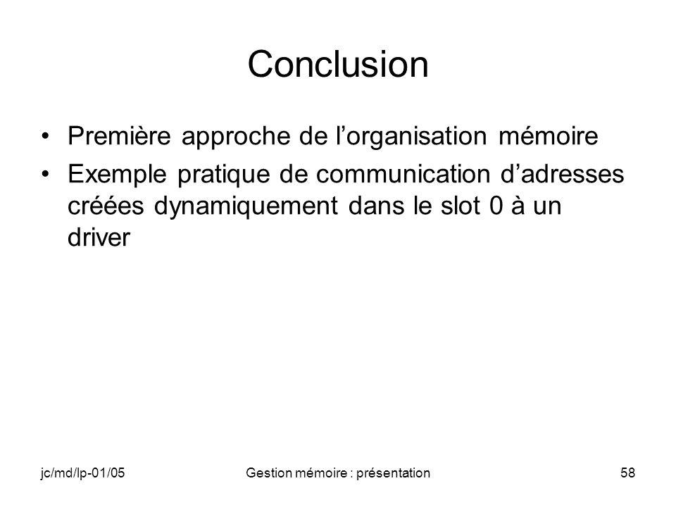 jc/md/lp-01/05Gestion mémoire : présentation58 Conclusion Première approche de lorganisation mémoire Exemple pratique de communication dadresses créée