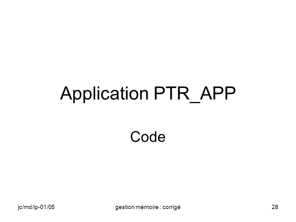jc/md/lp-01/05gestion mémoire : corrigé28 Application PTR_APP Code