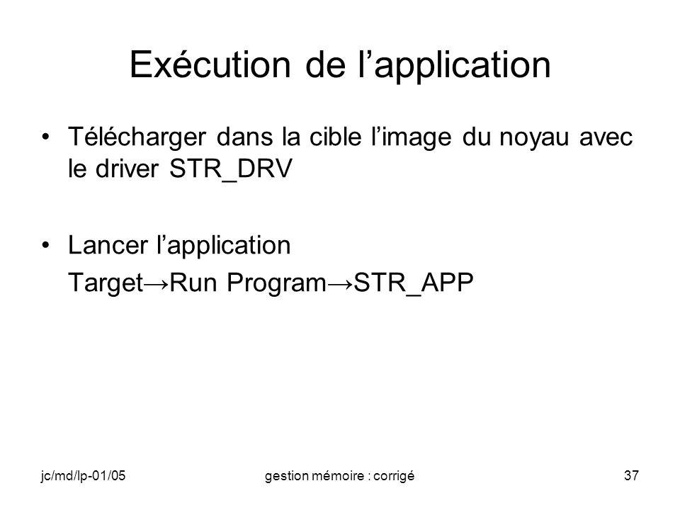jc/md/lp-01/05gestion mémoire : corrigé37 Exécution de lapplication Télécharger dans la cible limage du noyau avec le driver STR_DRV Lancer lapplication TargetRun ProgramSTR_APP