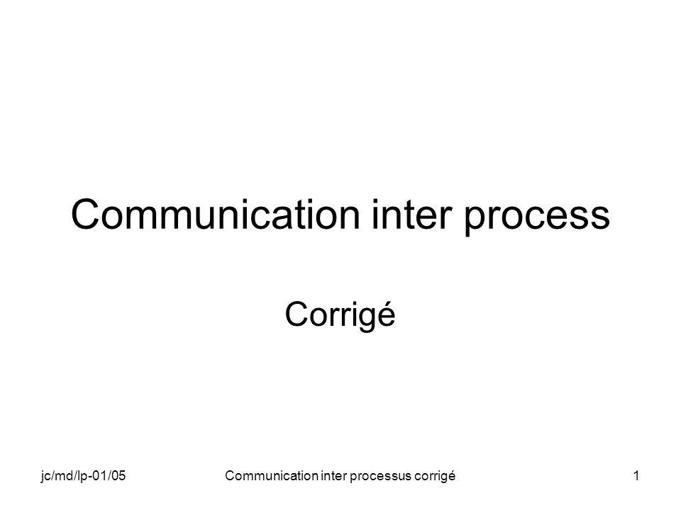 jc/md/lp-01/05Communication inter processus corrigé42 INTER_F (5) // Libération des ressources free(lpBuffer); UnmapViewOfFile(lpMappedMemAddress); UnMapPtr(BufferInformation.MapPtr); RETAILMSG(1,(TEXT( INTER_F: Fin du processus INTER_F\n ))); return ExitProcess(0); }