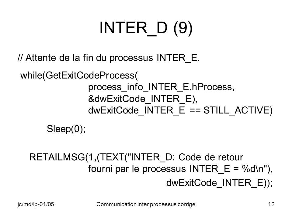 jc/md/lp-01/05Communication inter processus corrigé12 INTER_D (9) // Attente de la fin du processus INTER_E. while(GetExitCodeProcess( process_info_IN